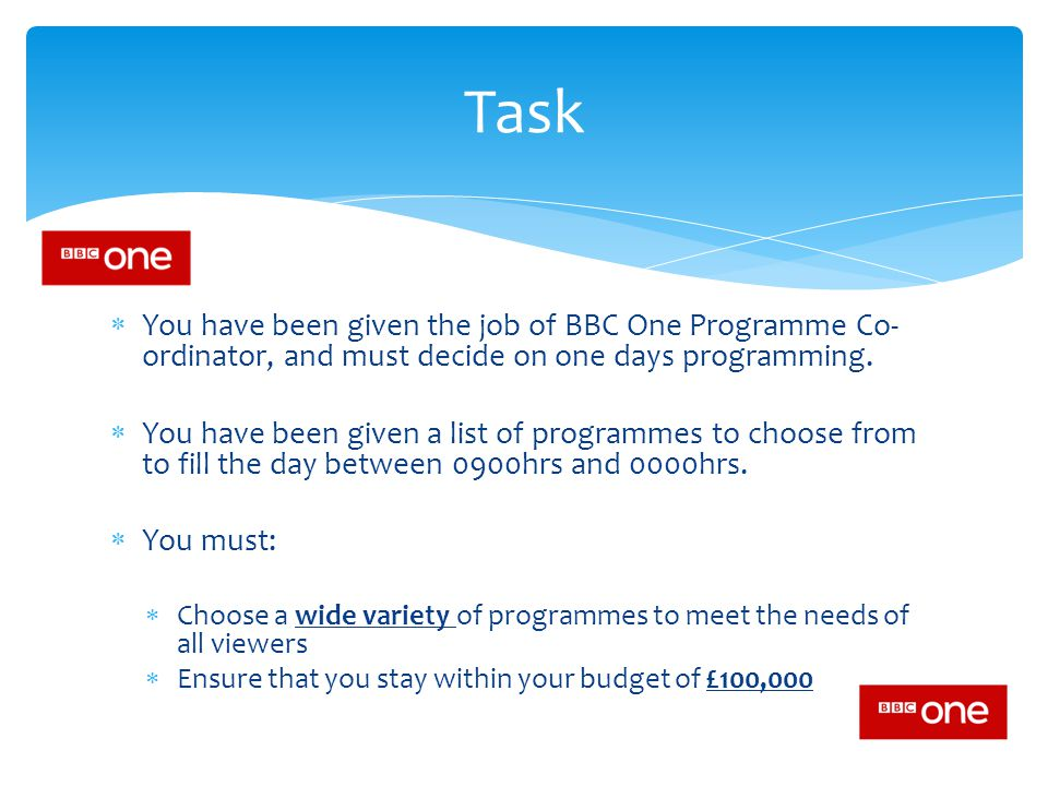 Task You have been given the job of BBC One Programme Co-ordinator, and must decide on one days programming.