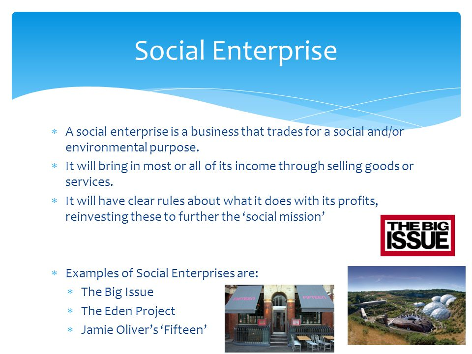 Social Enterprise A social enterprise is a business that trades for a social and/or environmental purpose.