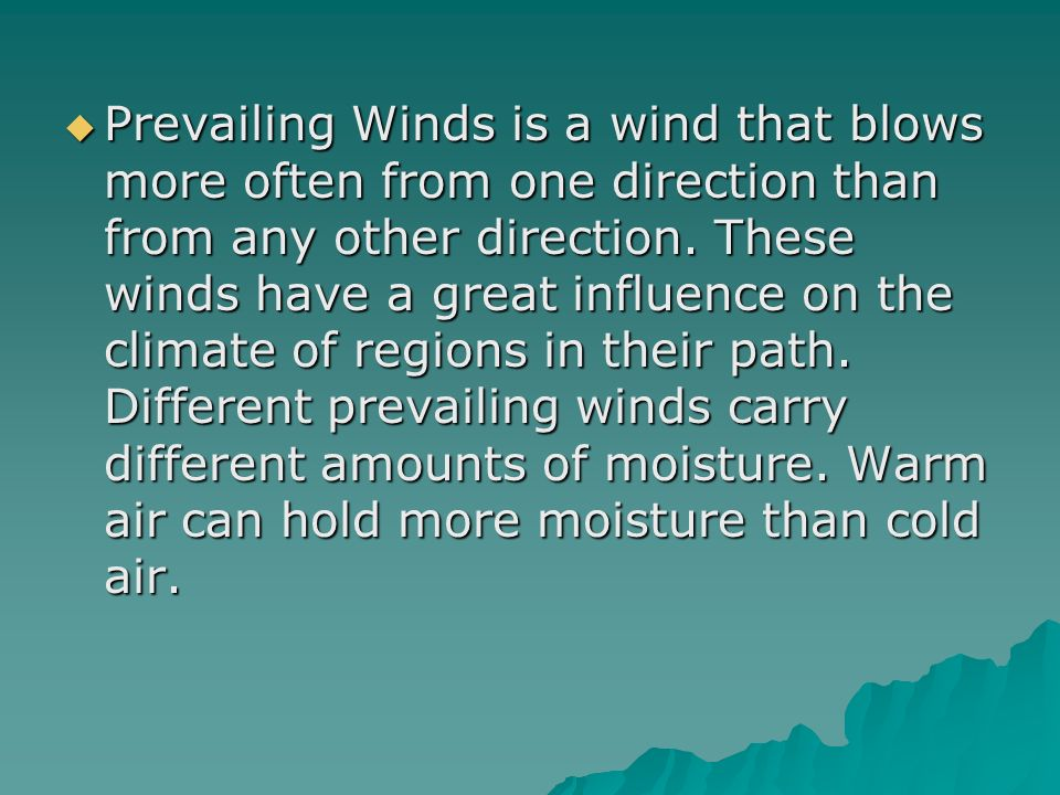Prevailing Winds is a wind that blows more often from one direction than from any other direction.