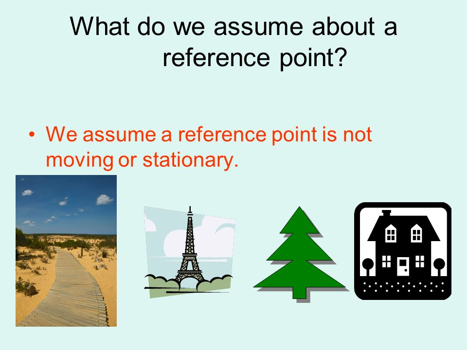 What do we assume about a reference point