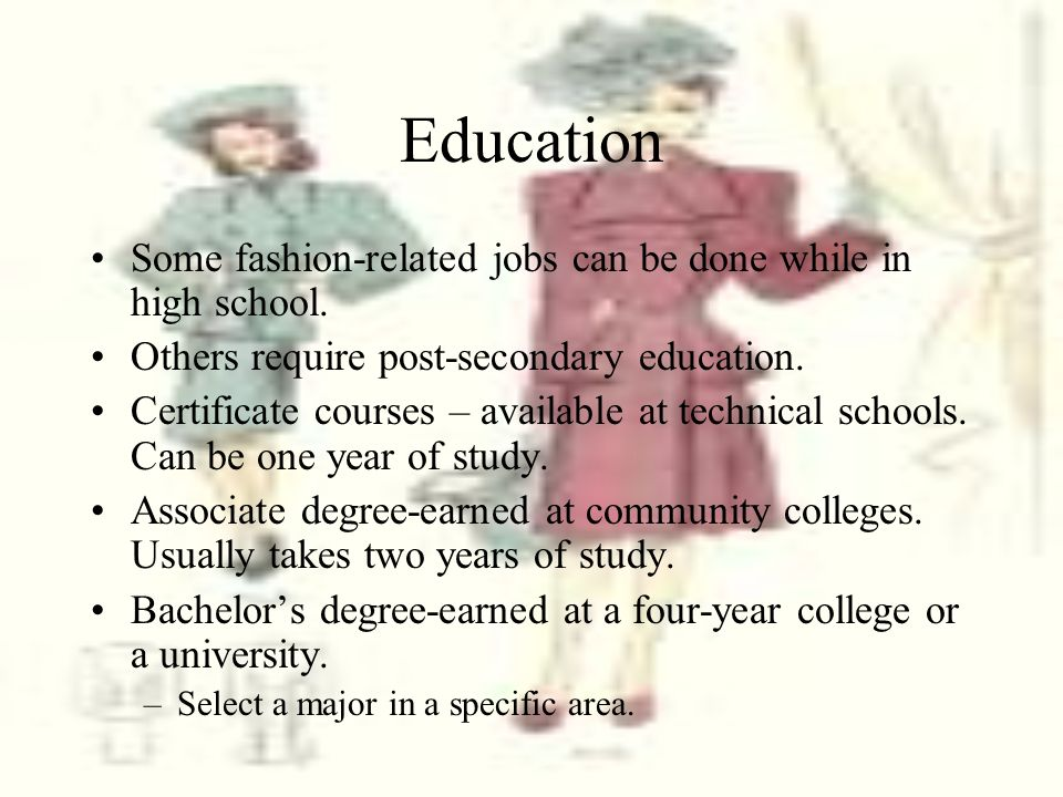 Education Some fashion-related jobs can be done while in high school.