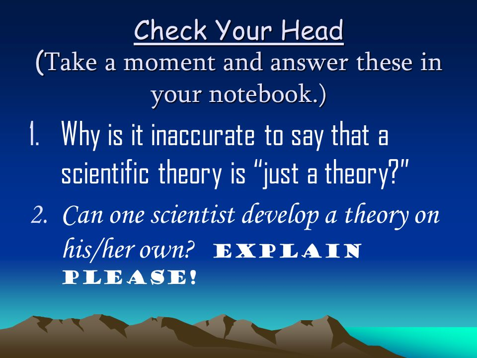 Check Your Head (Take a moment and answer these in your notebook.)
