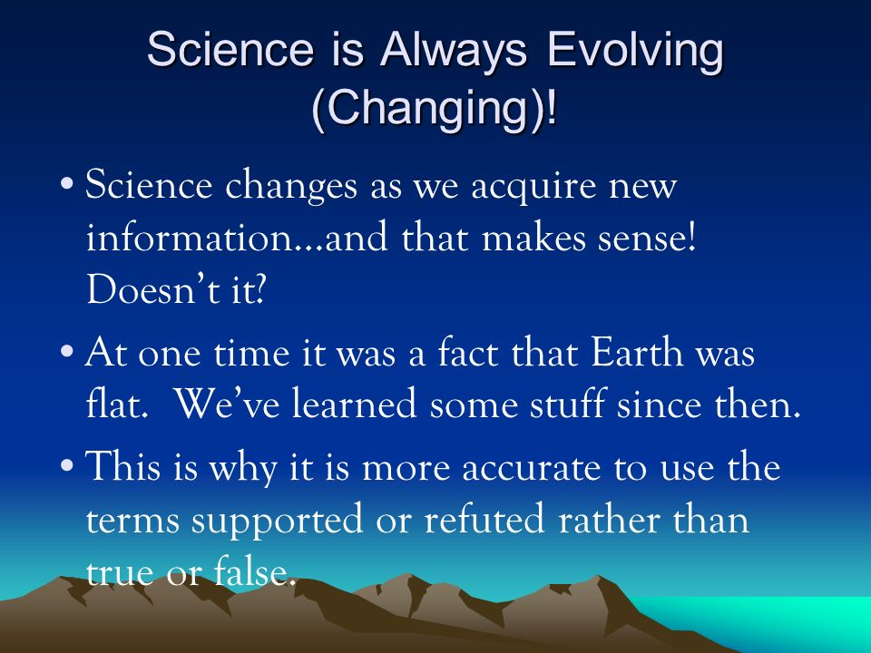 Science is Always Evolving (Changing)!