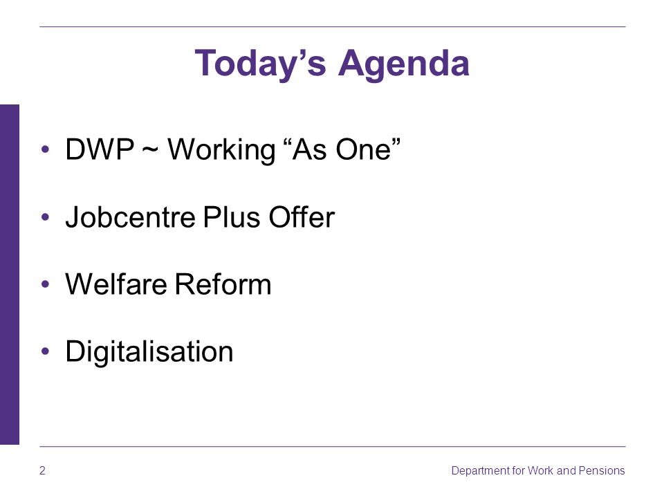 Today's Agenda DWP ~ Working As One Jobcentre Plus Offer
