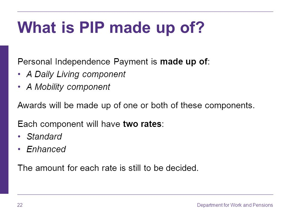 What is PIP made up of Personal Independence Payment is made up of:
