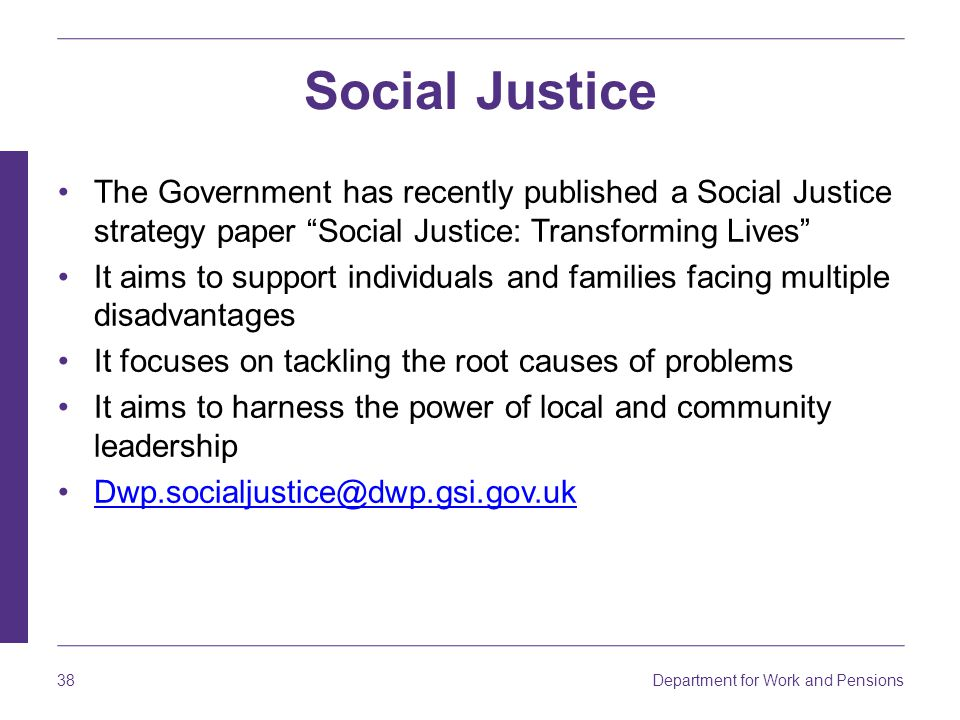 Social Justice The Government has recently published a Social Justice strategy paper Social Justice: Transforming Lives