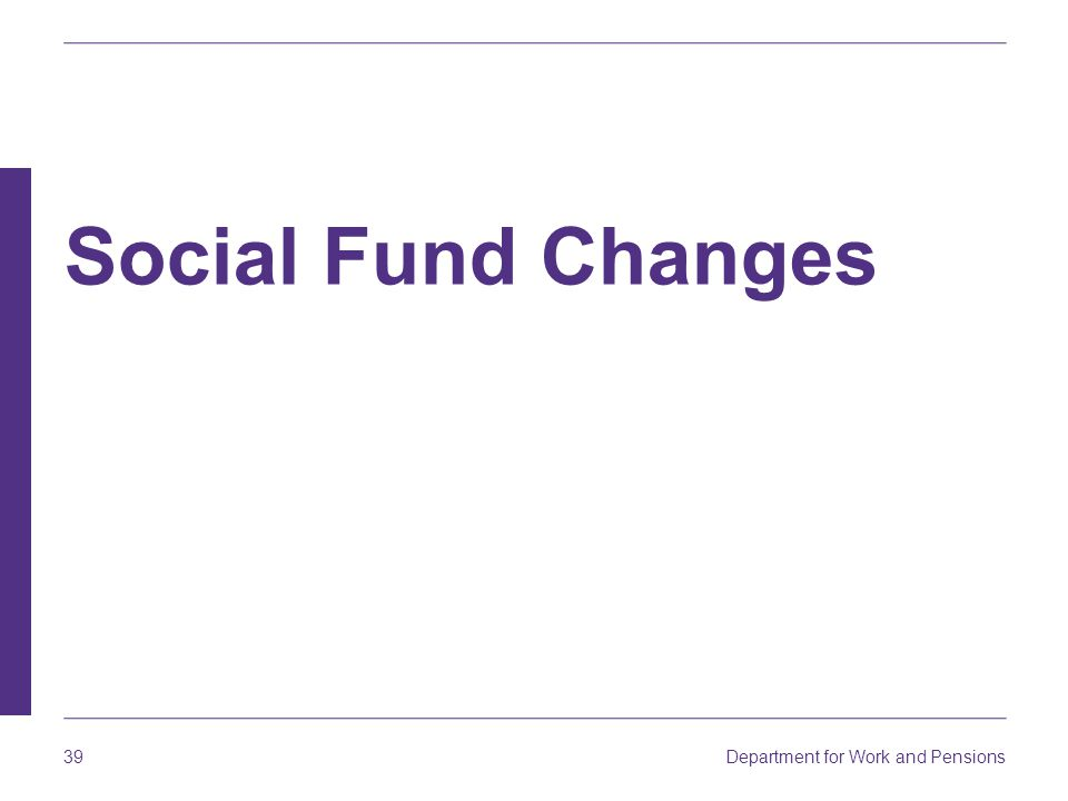 Social Fund Changes