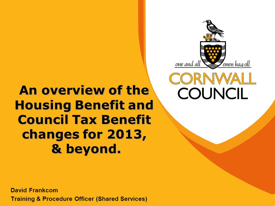 An overview of the Housing Benefit and Council Tax Benefit changes for 2013, & beyond.