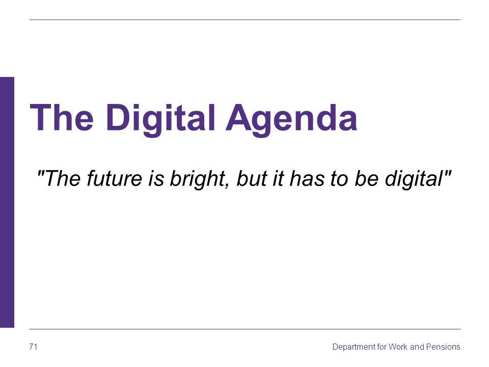The Digital Agenda The future is bright, but it has to be digital