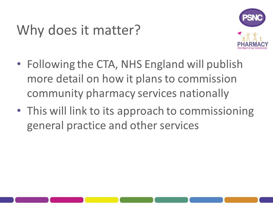 Why does it matter Following the CTA, NHS England will publish more detail on how it plans to commission community pharmacy services nationally.
