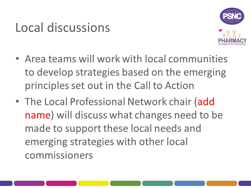 Local discussions Area teams will work with local communities to develop strategies based on the emerging principles set out in the Call to Action.