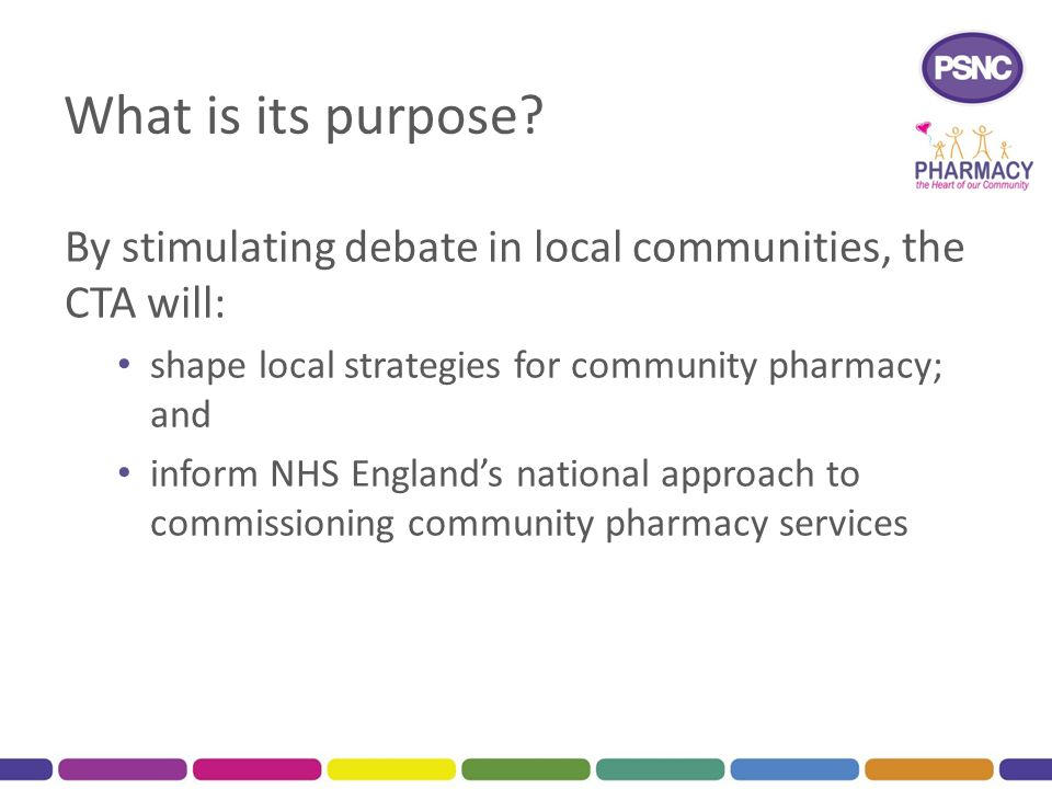 What is its purpose By stimulating debate in local communities, the CTA will: shape local strategies for community pharmacy; and.