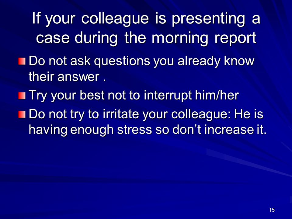 If your colleague is presenting a case during the morning report