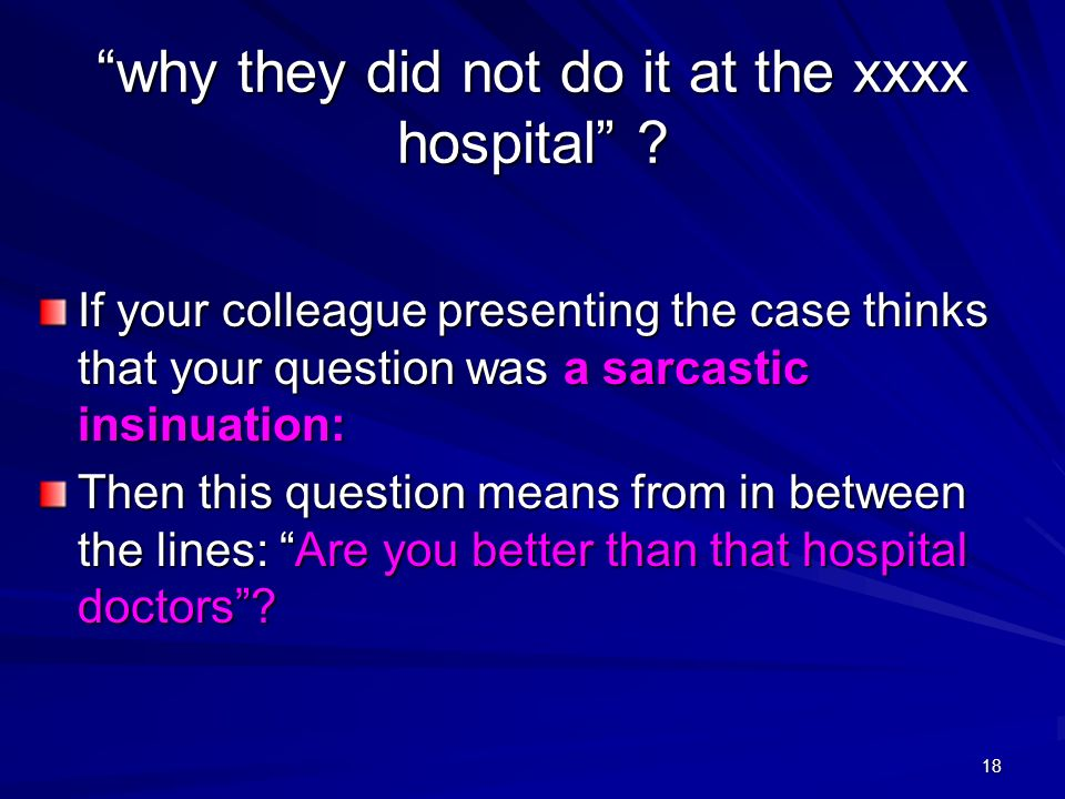 why they did not do it at the xxxx hospital