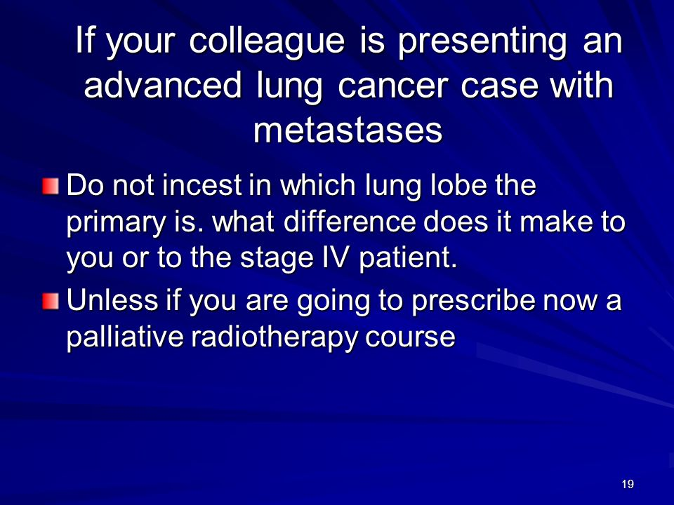 If your colleague is presenting an advanced lung cancer case with metastases