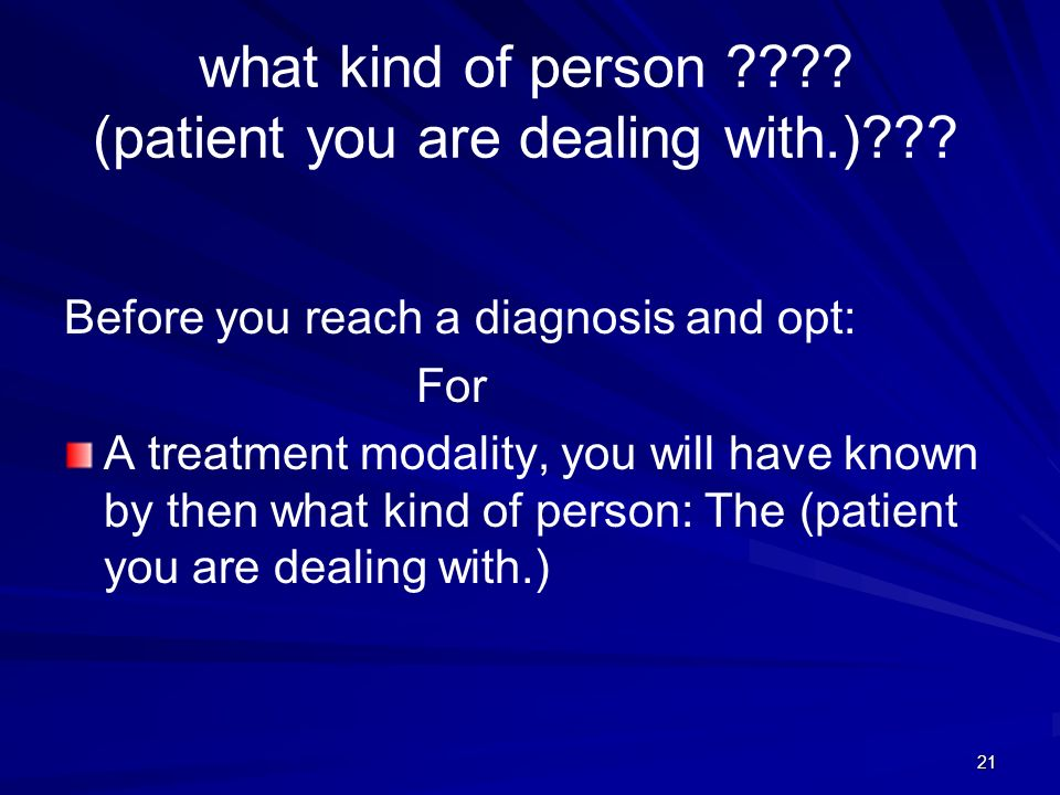 what kind of person (patient you are dealing with.)