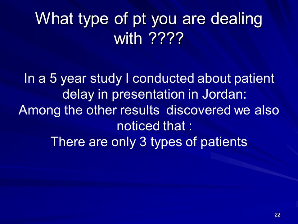 What type of pt you are dealing with