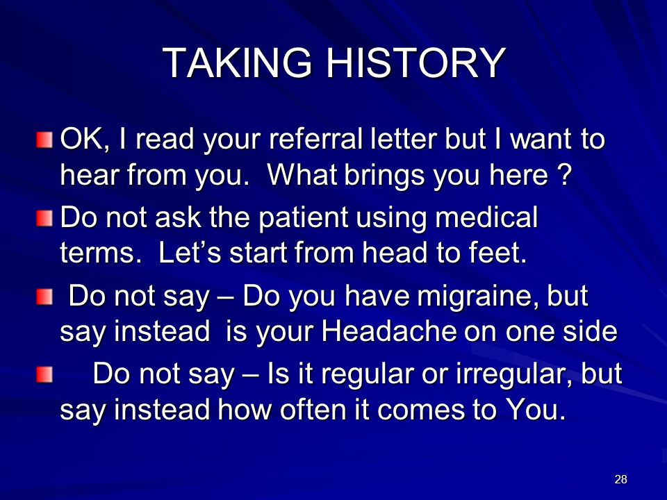 TAKING HISTORY OK, I read your referral letter but I want to hear from you. What brings you here