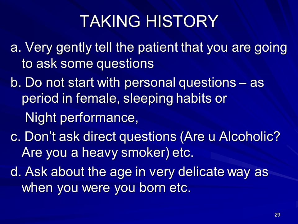 TAKING HISTORYa. Very gently tell the patient that you are going to ask some questions.
