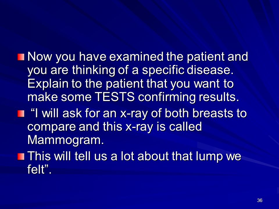 Now you have examined the patient and you are thinking of a specific disease. Explain to the patient that you want to make some TESTS confirming results.