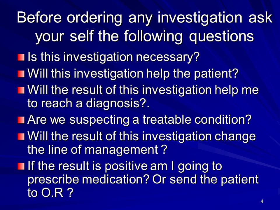 Before ordering any investigation ask your self the following questions