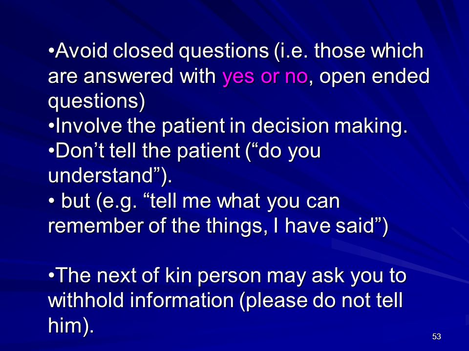 Avoid closed questions (i. e
