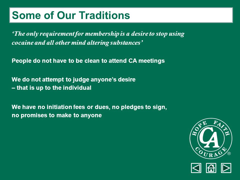 Some of Our Traditions 'The only requirement for membership is a desire to stop using. cocaine and all other mind altering substances'