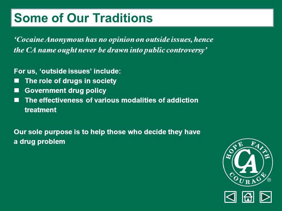 Some of Our Traditions 'Cocaine Anonymous has no opinion on outside issues, hence. the CA name ought never be drawn into public controversy'