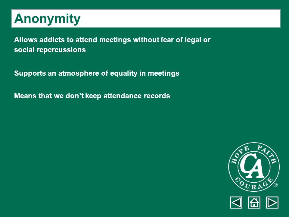 Anonymity Allows addicts to attend meetings without fear of legal or
