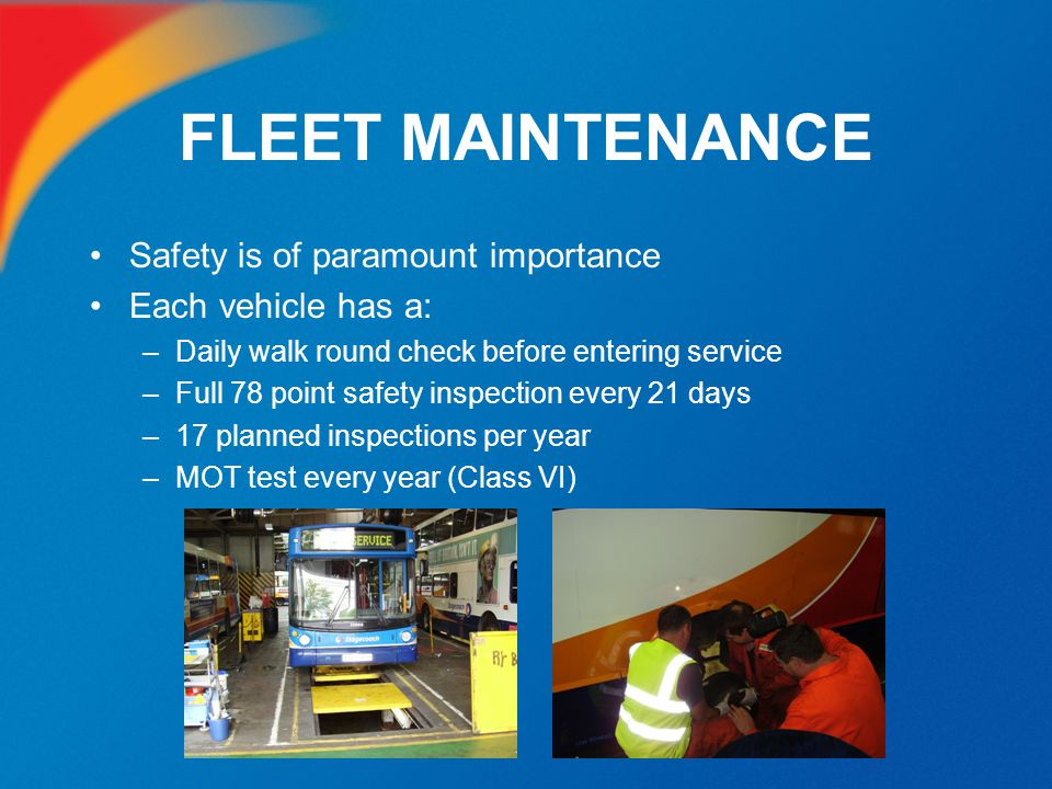 FLEET MAINTENANCE Safety is of paramount importance