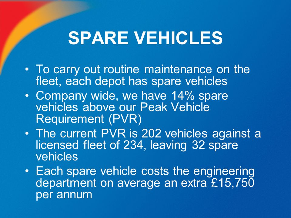 SPARE VEHICLES To carry out routine maintenance on the fleet, each depot has spare vehicles.