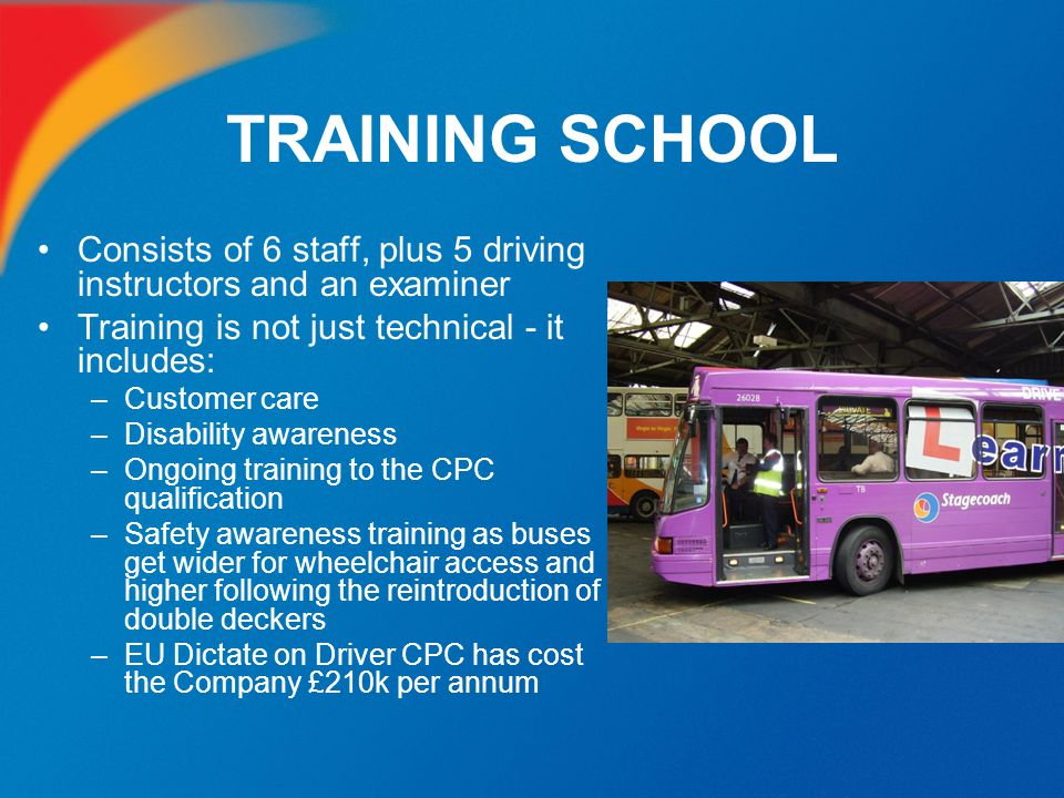 TRAINING SCHOOL Consists of 6 staff, plus 5 driving instructors and an examiner. Training is not just technical - it includes: