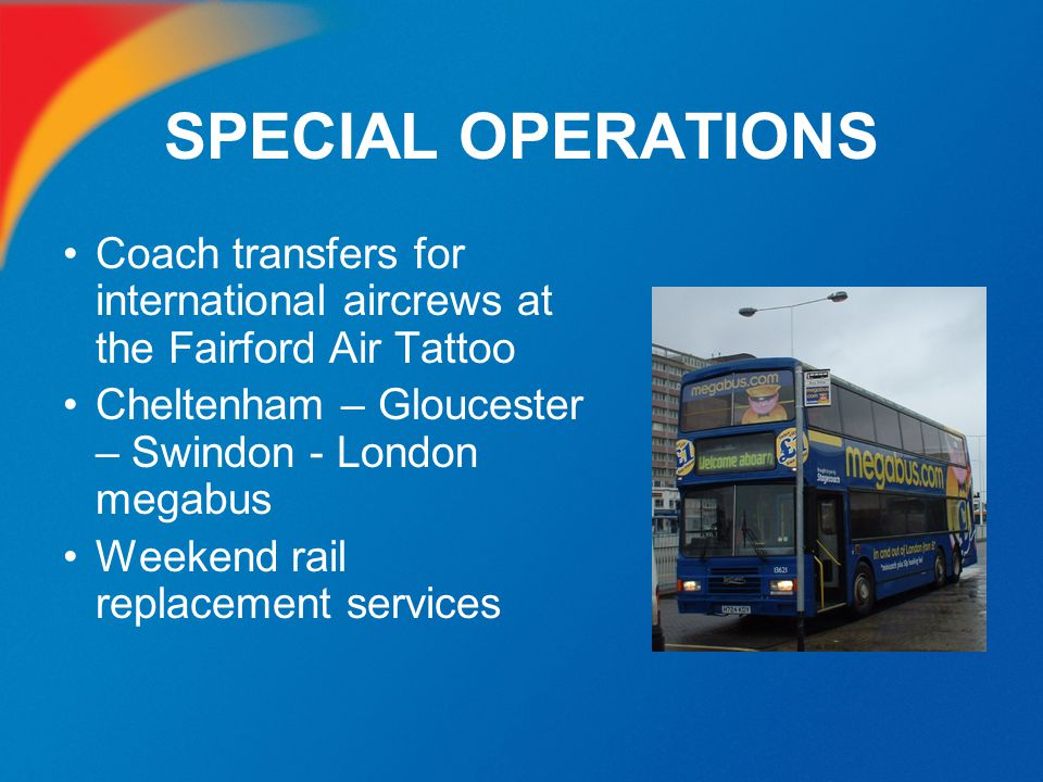 SPECIAL OPERATIONS Coach transfers for international aircrews at the Fairford Air Tattoo. Cheltenham – Gloucester – Swindon - London megabus.