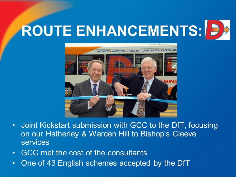 ROUTE ENHANCEMENTS: Joint Kickstart submission with GCC to the DfT, focusing on our Hatherley & Warden Hill to Bishop's Cleeve services.