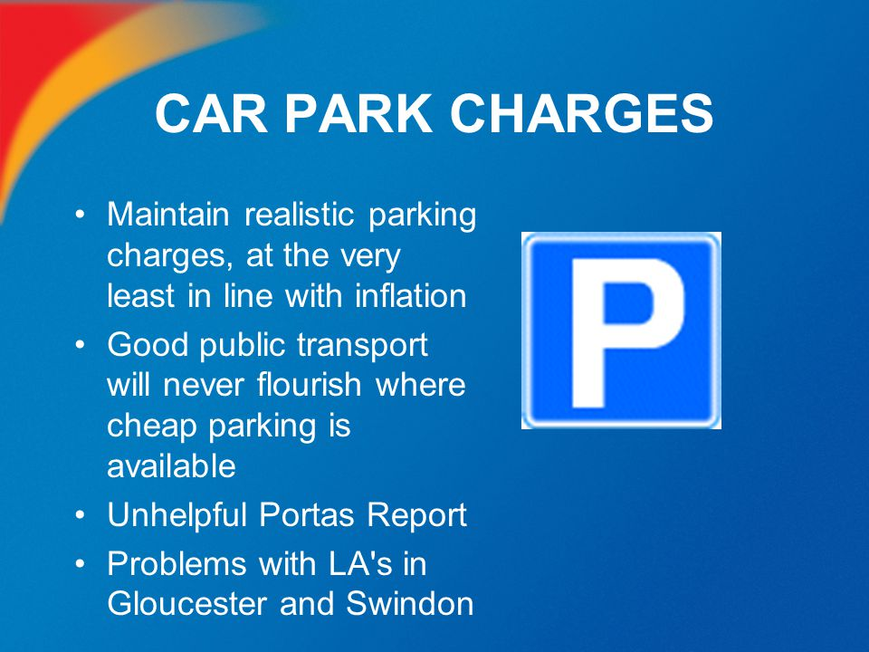 CAR PARK CHARGES Maintain realistic parking charges, at the very least in line with inflation.