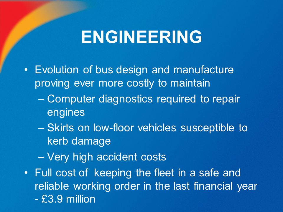 ENGINEERING Evolution of bus design and manufacture proving ever more costly to maintain. Computer diagnostics required to repair engines.