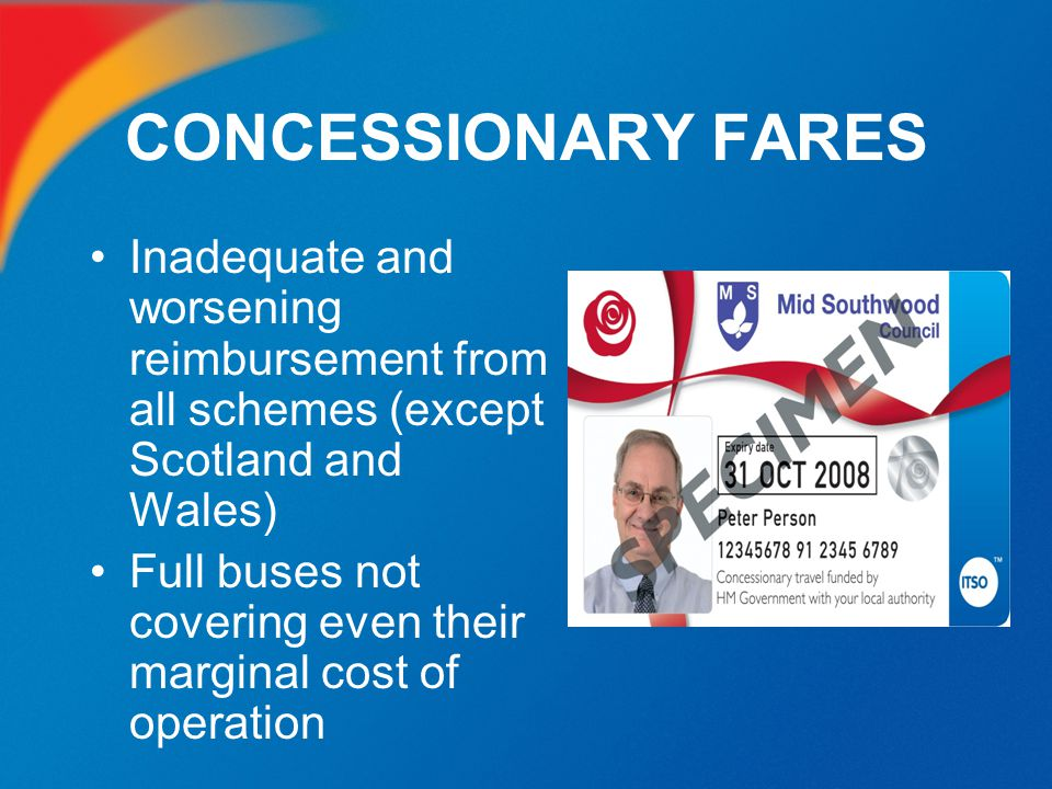 CONCESSIONARY FARES Inadequate and worsening reimbursement from all schemes (except Scotland and Wales)