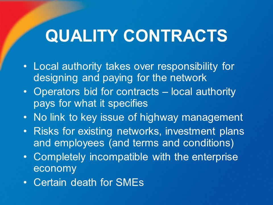QUALITY CONTRACTS Local authority takes over responsibility for designing and paying for the network.
