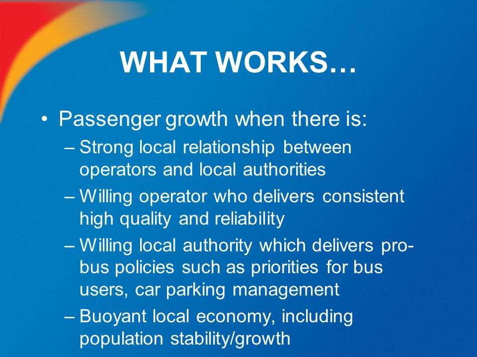 WHAT WORKS… Passenger growth when there is: