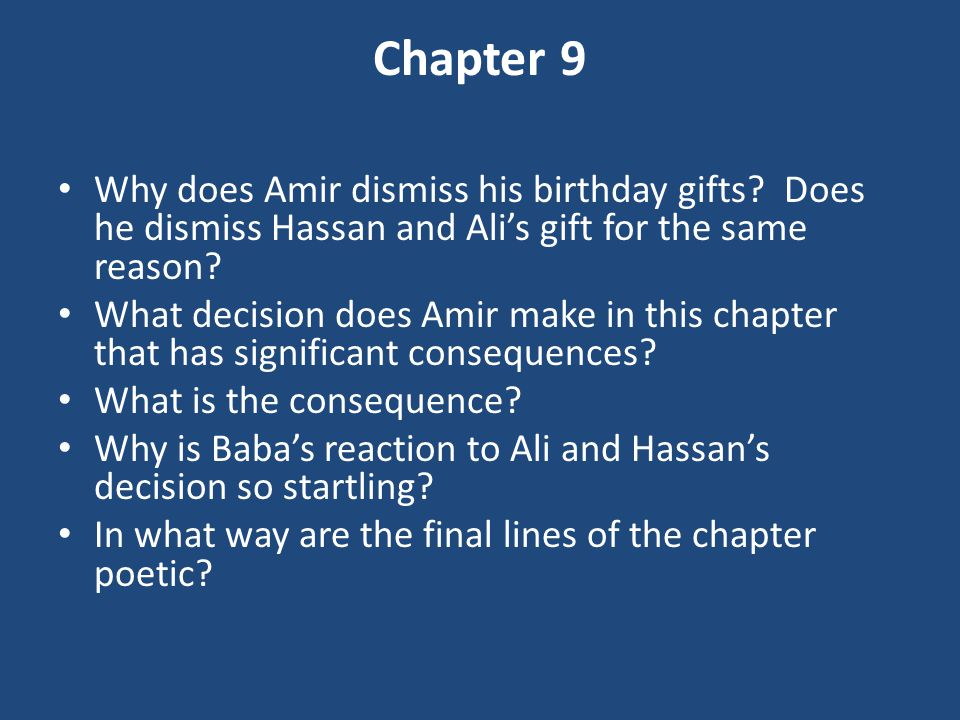 Chapter 9 Why does Amir dismiss his birthday gifts Does he dismiss Hassan and Ali's gift for the same reason