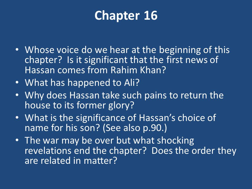 Chapter 16 Whose voice do we hear at the beginning of this chapter Is it significant that the first news of Hassan comes from Rahim Khan