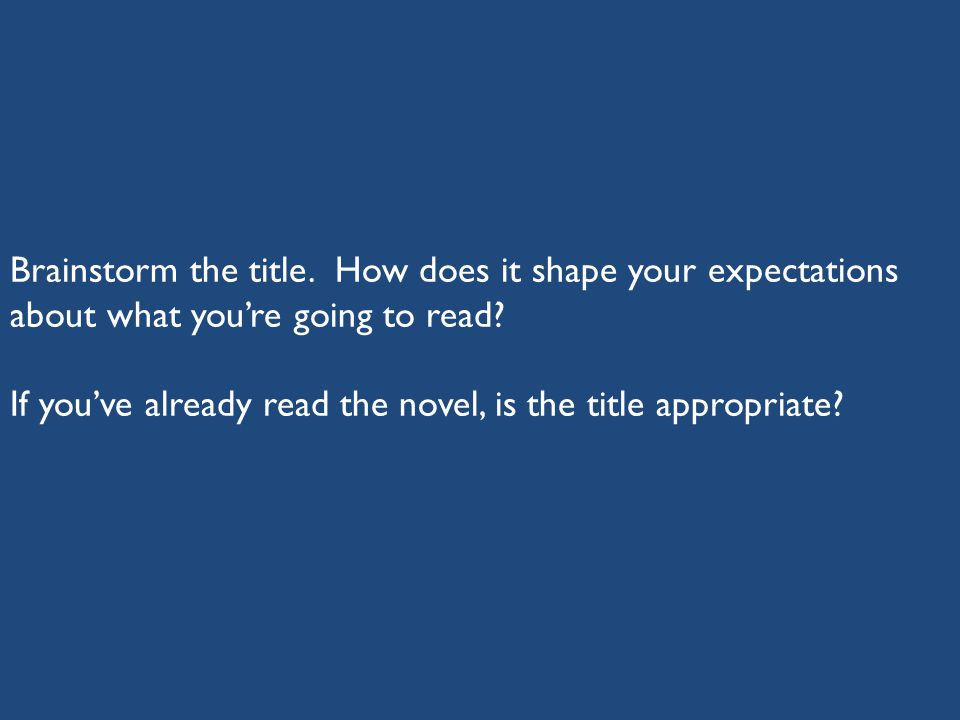 Brainstorm the title. How does it shape your expectations about what you're going to read