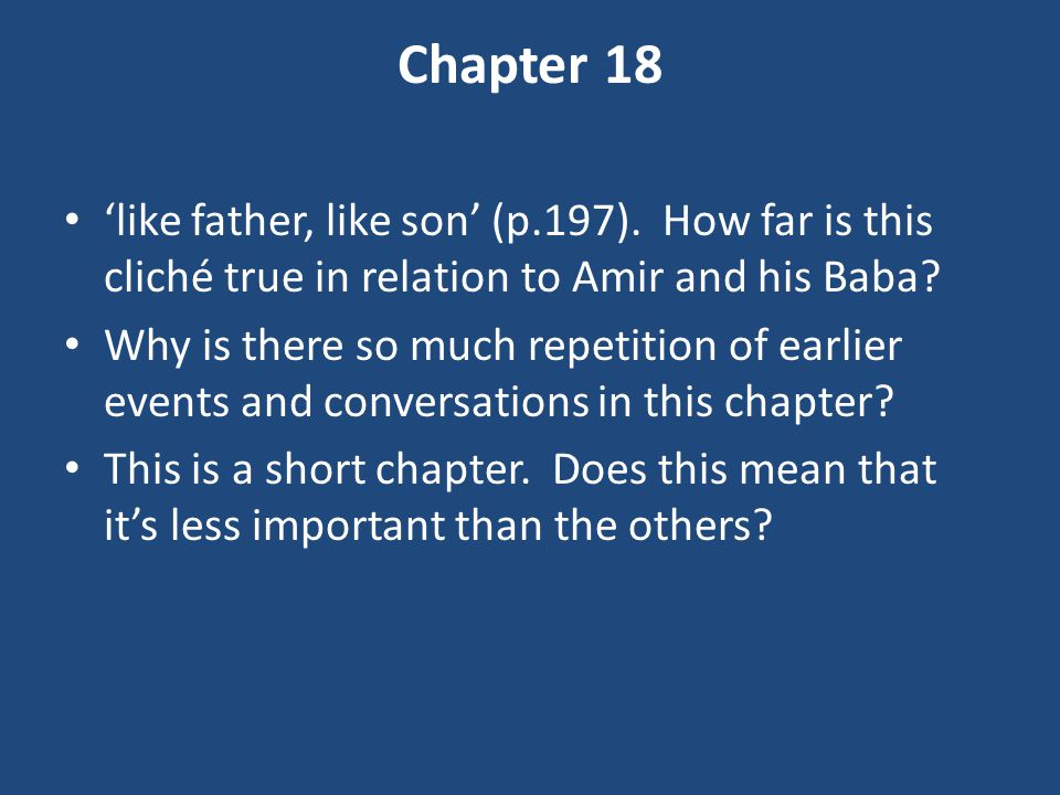 Chapter 18 'like father, like son' (p.197). How far is this cliché true in relation to Amir and his Baba
