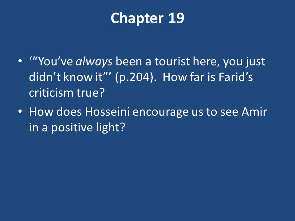 Chapter 19 ' You've always been a tourist here, you just didn't know it ' (p.204). How far is Farid's criticism true