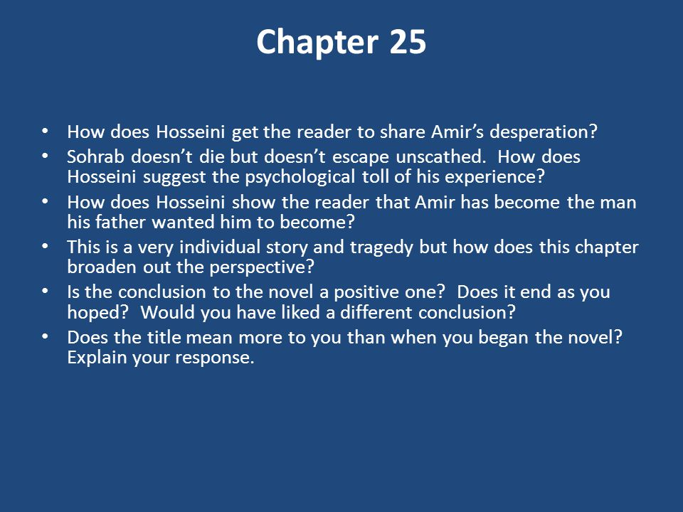 Chapter 25 How does Hosseini get the reader to share Amir's desperation