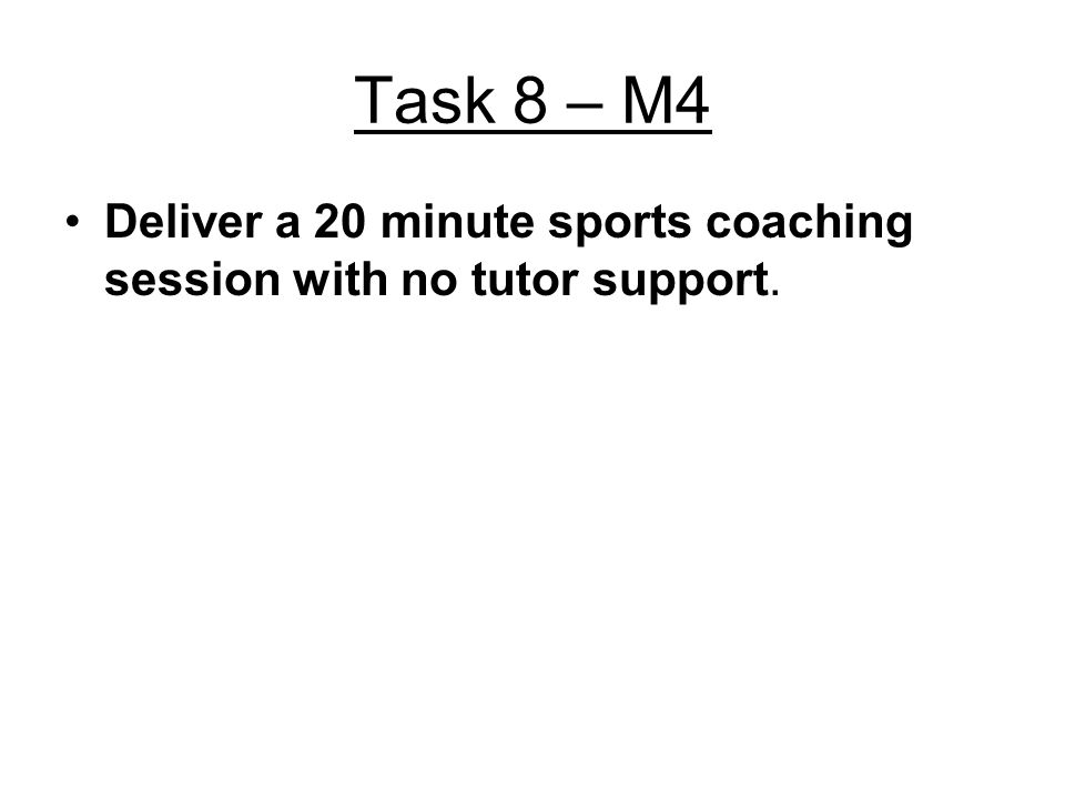 Task 8 – M4 Deliver a 20 minute sports coaching session with no tutor support.