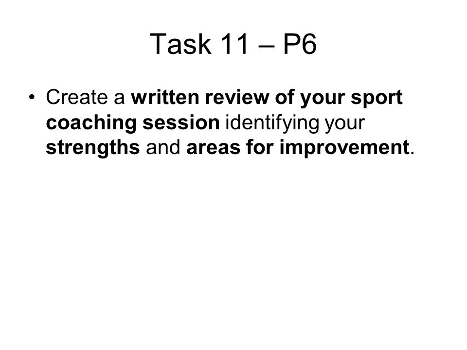 Task 11 – P6 Create a written review of your sport coaching session identifying your strengths and areas for improvement.