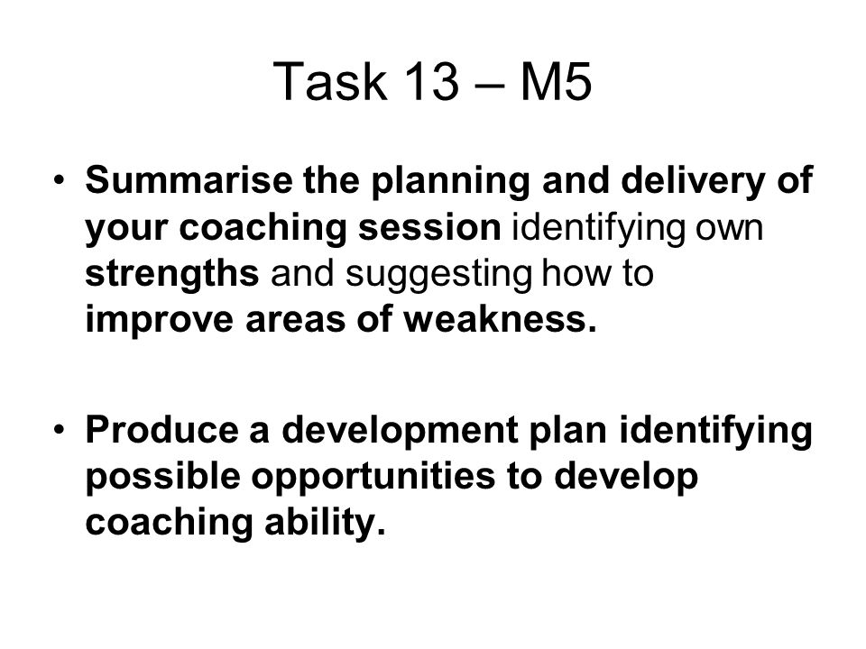 Task 13 – M5 Summarise the planning and delivery of your coaching session identifying own strengths and suggesting how to improve areas of weakness.