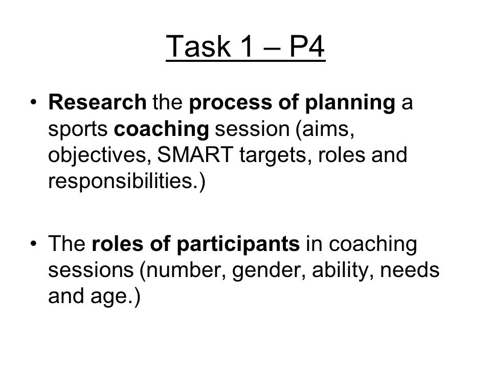 Task 1 – P4 Research the process of planning a sports coaching session (aims, objectives, SMART targets, roles and responsibilities.)