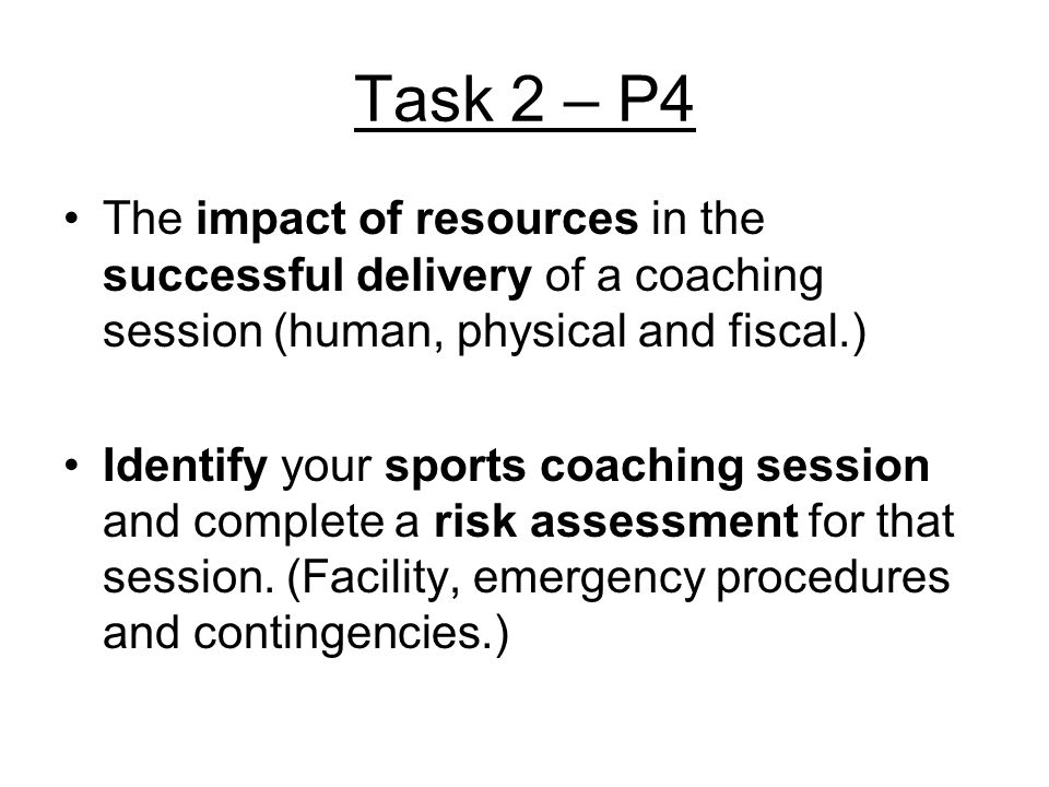Task 2 – P4 The impact of resources in the successful delivery of a coaching session (human, physical and fiscal.)